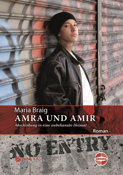 Maria Braig Amra und Amir - Abschiebung in eine unbekannte Heimat
