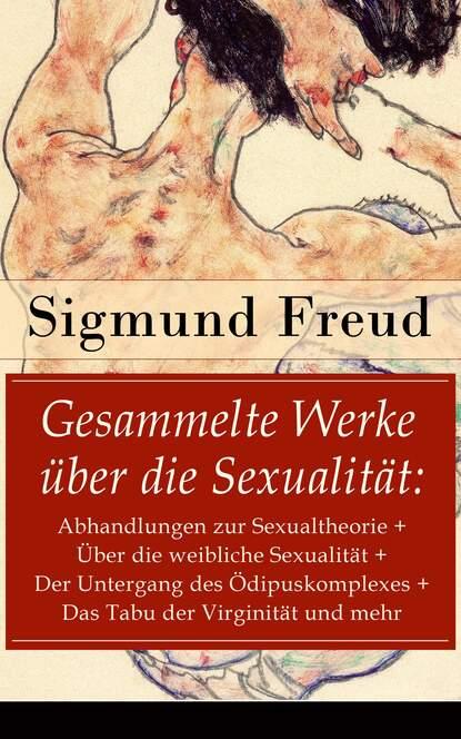 Зигмунд Фрейд Gesammelte Werke über die Sexualität: Abhandlungen zur Sexualtheorie + Über die weibliche Sexualität + Der Untergang des Ödipuskomplexes + Das Tabu der Virginität und mehr недорого
