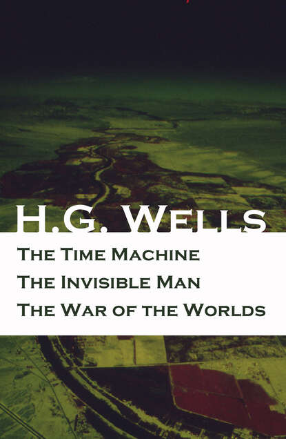 Фото - H. G. Wells The Time Machine + The Invisible Man + The War of the Worlds (3 Unabridged Science Fiction Classics) wells wells the time machine