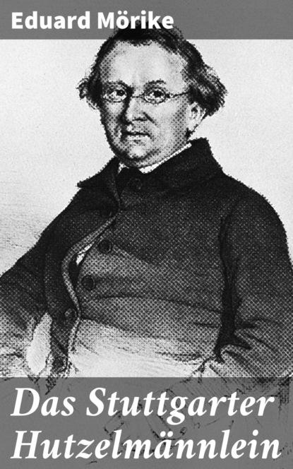 Eduard Friedrich Mörike Das Stuttgarter Hutzelmännlein eduard friedrich mörike auswahl aus den dichtungen eduard mörikes