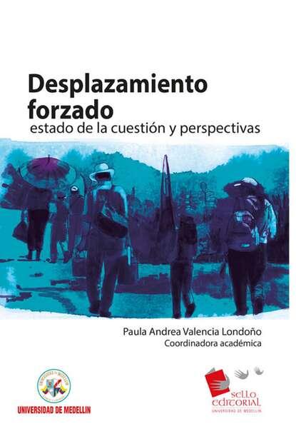 Paula Andrea Valencia Desplazamiento forzado: estado de la cuestión y perspectivas pilar portocarrero la otra cuestión de piel