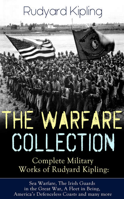 Rudyard 1865-1936 Kipling THE WARFARE COLLECTION – Complete Military Works of Rudyard Kipling: Sea Warfare, The Irish Guards in the Great War, A Fleet in Being, America's Defenceless Coasts and many more недорого