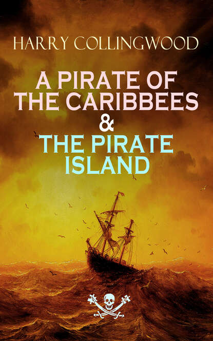 Harry Collingwood A PIRATE OF THE CARIBBEES & THE PIRATE ISLAND the pirate and the pagan