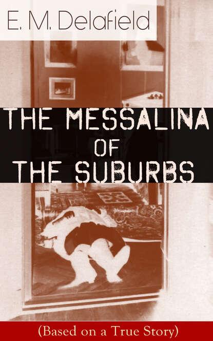 Фото - E. M. Delafield The Messalina of the Suburbs (Based on a True Story) daniyar z baidaralin mulan the true story
