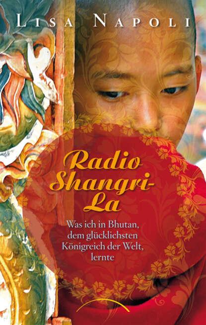 Lisa Napoli Radio Shangri-La radio shangri la what i learned in bhutan the happiest kingdom on earth