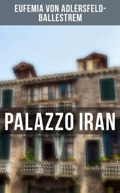 Eufemia von Adlersfeld-Ballestrem Palazzo Iran eufemia von adlersfeld ballestrem palazzo iran historischer krimi