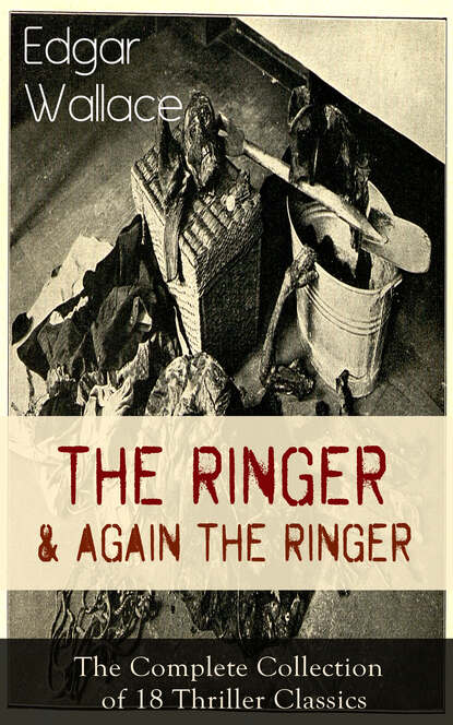 купить Edgar Wallace The Ringer & Again the Ringer: The Complete Collection of 18 Thriller Classics в интернет-магазине