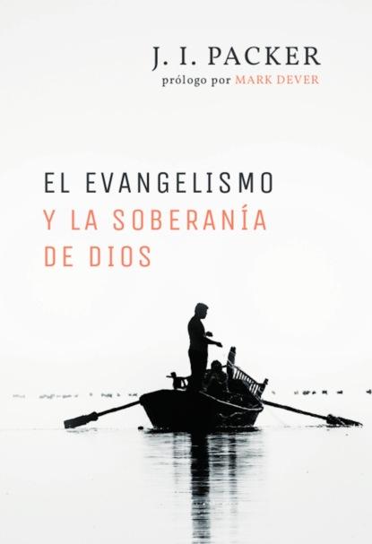 J. I. Packer El evangelismo y la soberanía de Dios