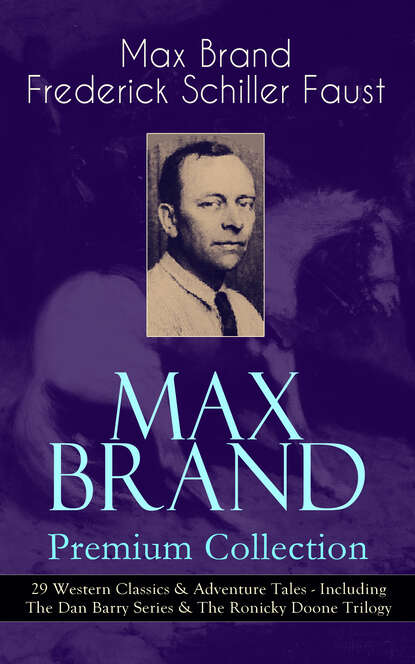 Max Brand MAX BRAND Premium Collection: 29 Western Classics & Adventure Tales - Including The Dan Barry Series & The Ronicky Doone Trilogy max brand the rangeland avenger