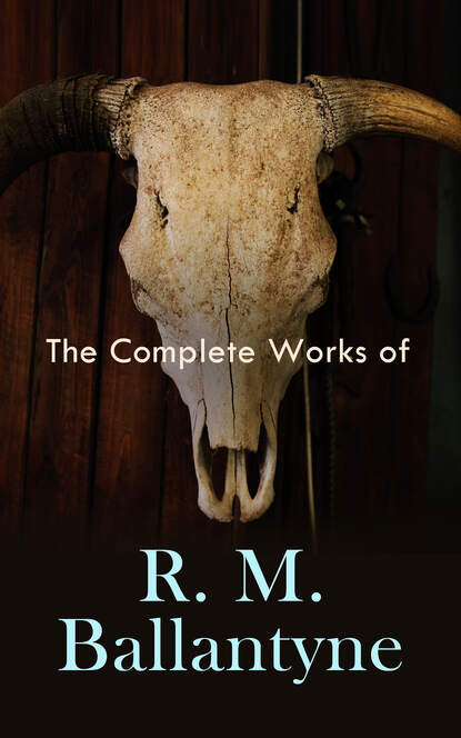 R. M. Ballantyne The Complete Works of R. M. Ballantyne r m ballantyne the wars in wilderness action