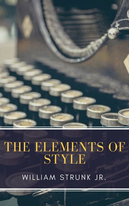William Strunk The Elements of Style ( Fourth Edition ) william jr strunk the elements of style 18 essential rules for good writing in english