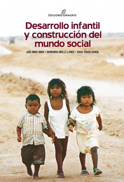 José Amar Amar Desarrollo infantil y construcción del mundo social josé amar amar aprendiendo a comprender el mundo económico