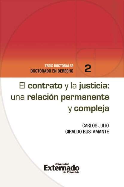 Carlos Julio Giraldo Bustamante El contrato y la justicia: una relación permanente y compleja недорого