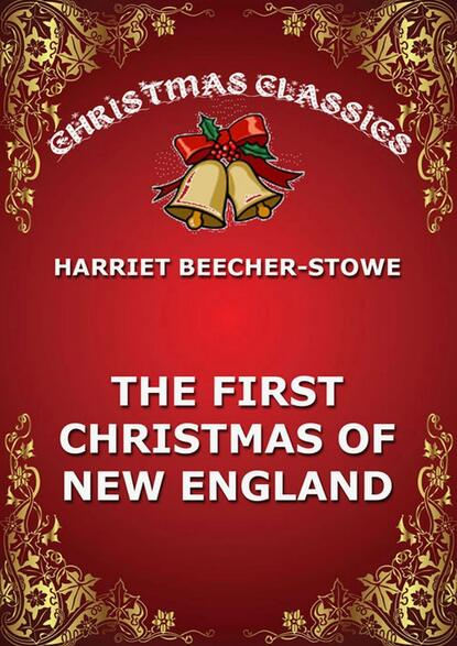 Harriet Beecher-Stowe The First Christmas Of New England недорого