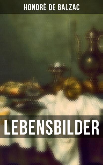 Оноре де Бальзак Lebensbilder бальзак оноре де невольный грех