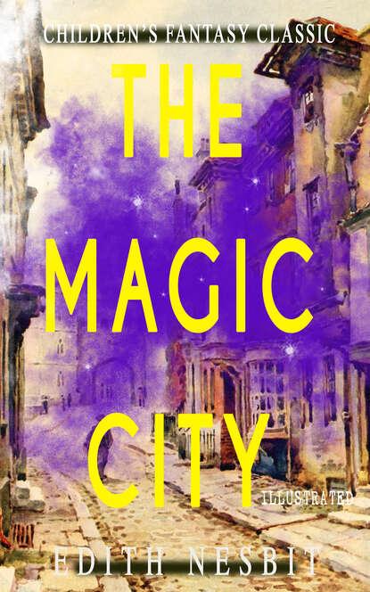 Эдит Несбит The Magic City (Illustrated) недорого