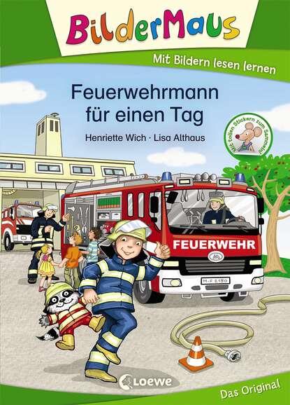 Henriette Wich Bildermaus - Feuerwehrmann für einen Tag henriette hanke die schwagerinnen