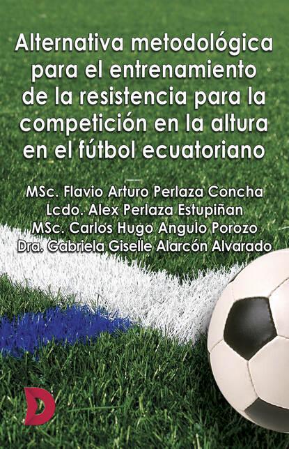 Фото - MSc. Flavio Arturo Perlaza Concha Alternativa metodológica para el entrenamiento de la resistencia para la competición en la altura en el fútbol ecuatoriano arturo fontaine la pregunta por el régimen político