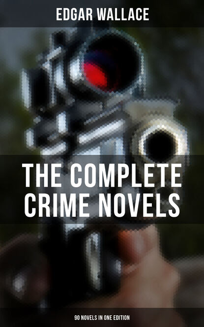 купить Edgar Wallace THE COMPLETE CRIME NOVELS OF EDGAR WALLACE (90 Novels in One Edition) в интернет-магазине