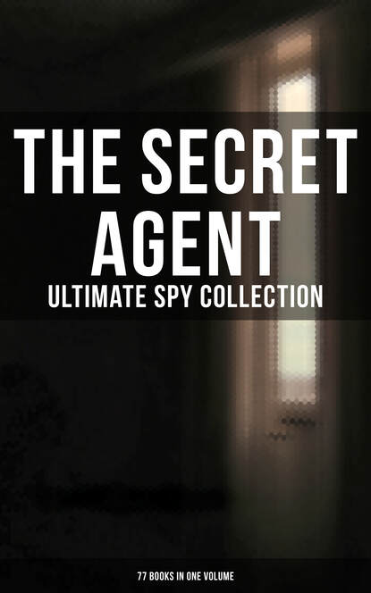Джеймс Фенимор Купер The Secret Agent: Ultimate Spy Collection (77 Books in One Volume) the secret agent