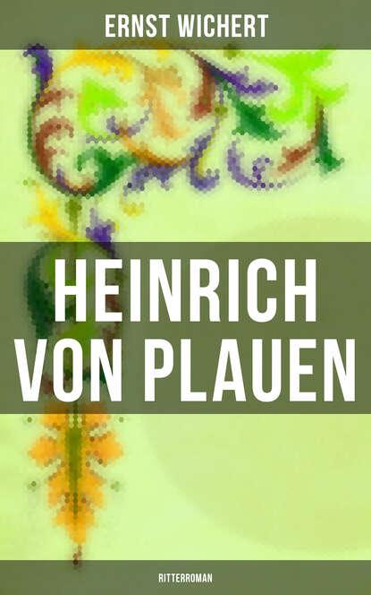 Ernst Wichert Heinrich von Plauen: Ritterroman ernst wichert meine schönsten erzählungen