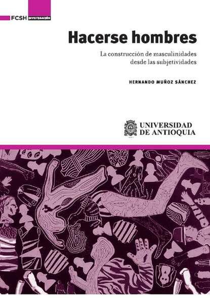 Фото - Hernando Muñoz Sánchez Hacerse hombres hernando muñoz sánchez hacerse hombres