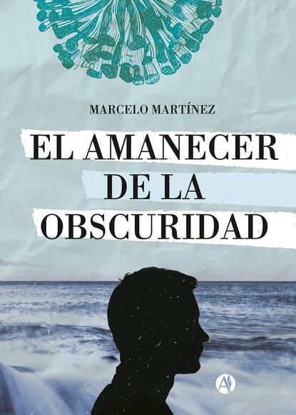 Marcelo Martínez El amanecer de la obscuridad marcelo sain el leviatán azul