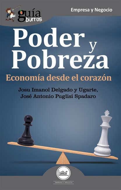Фото - Josu Imanol Delgado y Ugarte GuíaBurros: Poder y pobreza josu imanol delgado y ugarte guíaburros poder y pobreza