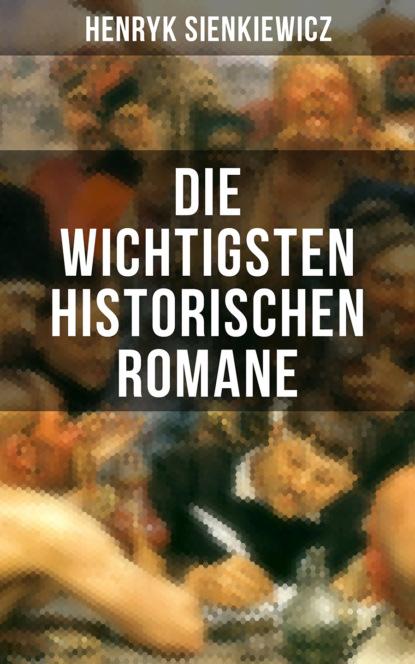 Die wichtigsten historischen Romane von Henryk Sienkiewicz