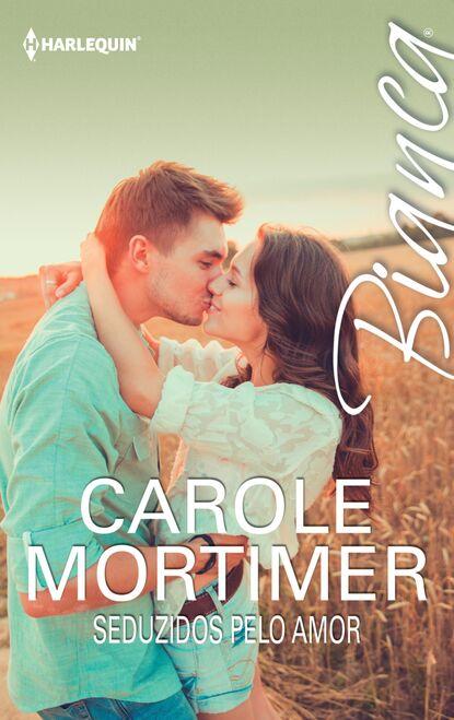 Carole Mortimer Seduzidos pelo amor