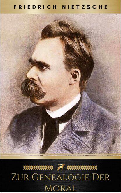 Friedrich Nietzsche Zur Genealogie der Moral friedrich nietzsche friedrich nietzsche zur genealogie der moral