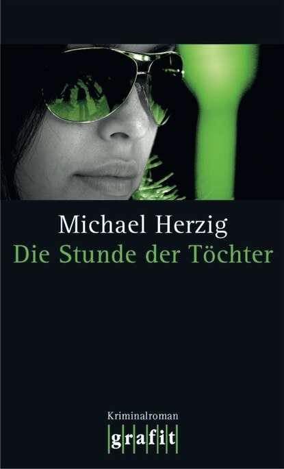 Michael Herzig Die Stunde der Töchter herzig tina herzig horst london путеводитель по лондону