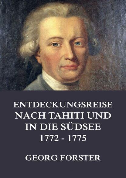 Georg Forster Entdeckungsreise nach Tahiti und in die Südsee 1772 - 1775 georg weber die weltgeschichte in ubersichtlicher darstellung