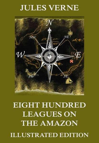 Жюль Верн Eight Hundred Leagues on the Amazon жюль верн eight hundred leagues on the amazon cronos classics