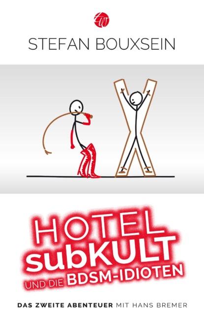 Stefan Bouxsein Hotel subKult und die BDSM-Idioten stefan schwinn käpt´n donnerpaule jagt die limodiebe