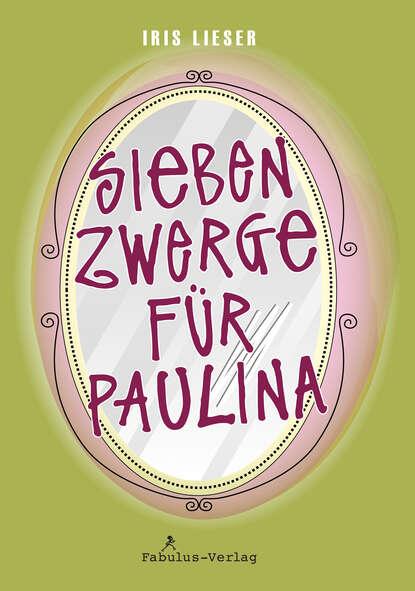 Iris Lieser Sieben Zwerge für Paulina schneewittchen und die sieben zwerge
