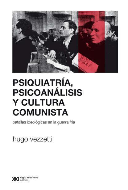 Hugo Vezzetti Psiquiatría, psicoanálisis y cultura comunista rea ermanno la comunista