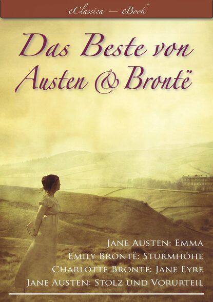 Эмили Бронте Das Beste von Austen und Brontë (Stolz und Vorurteil, Emma, Sturmhöhe, Jane Eyre) jane austen emma emma croatian edition