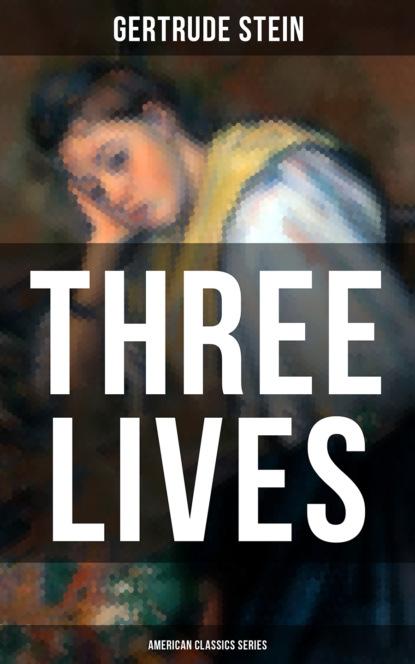 Gertrude Stein THREE LIVES (American Classics Series) gertrude stein s america reissue