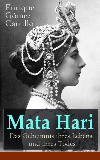 Фото - Enrique Gomez Carrillo Mata Hari: Das Geheimnis ihres Lebens und ihres Todes ralf blaustein amanda kissler und das netz des todes