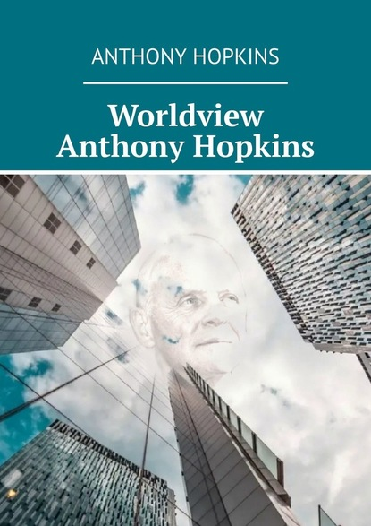 Фото - Hopkins Anthony Worldview Anthony Hopkins judy hopkins the big book of patchwork