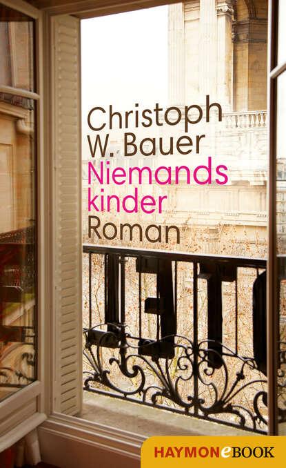 Christoph W. Bauer Niemandskinder christoph w bauer im alphabet der häuser