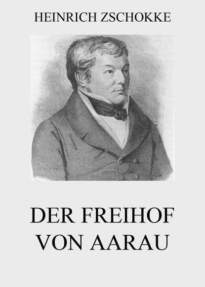 Фото - Heinrich Zschokke Der Freihof von Aarau heinrich zschokke gesammelte werke