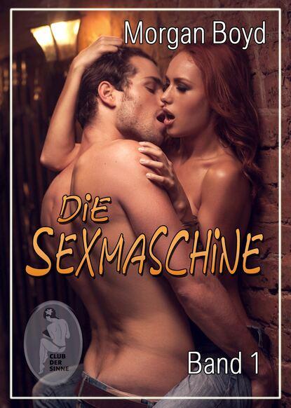 morgan boyd grenzenlose gier Morgan Boyd Die Sexmaschine - Band 1
