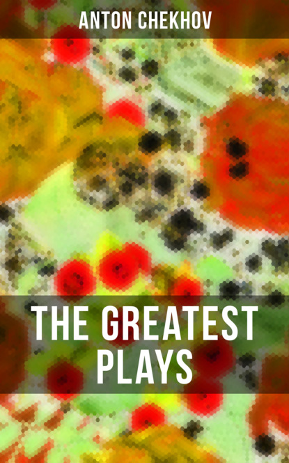 Фото - Anton Chekhov The Greatest Plays of Anton Chekhov chekhov anton plays