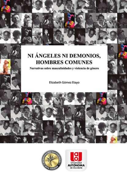 Elizabeth Gómez Etayo Ni ángeles ni demonios, hombres comunes