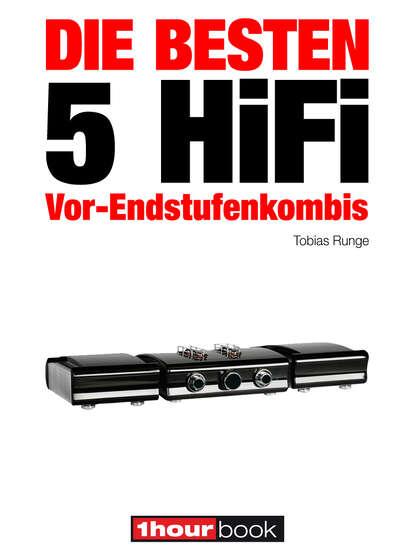 Tobias Runge Die besten 5 HiFi Vor-Endstufenkombis thomas schmidt die besten 5 hifi verstärker