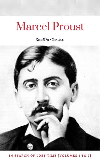 Marcel Proust Marcel Proust: In Search of Lost Time [volumes 1 to 7] (ReadOn Classics)