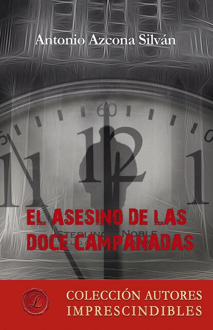 Фото - Antonio Azcona Silván El asesino de las doce campanadas antonio gargallo gil el lunes a las diez