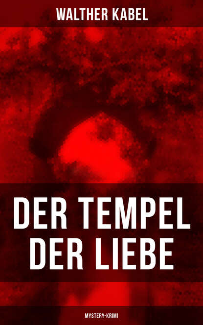 Фото - Walther Kabel Der Tempel der Liebe (Mystery-Krimi) earl warren gespenster krimi folge 9 tempel der dämonen